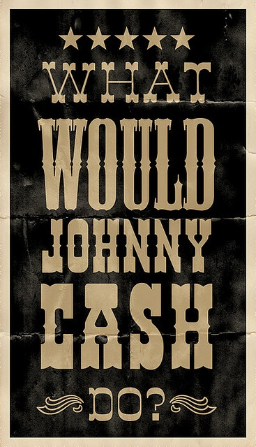 What Would Johnny Cash Do?