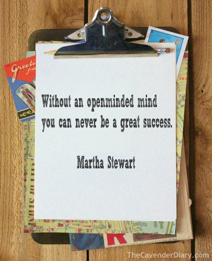 """Without An Open-Minded Mind"" - Martha Stewart"