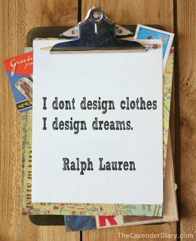 """""""I Don't Design Clothes, I Design Dreams"""" - Ralph Lauren"""