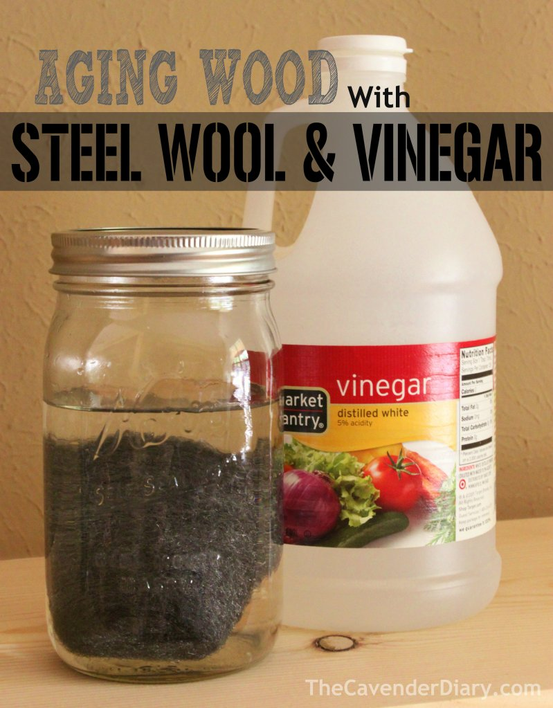 How to Age wood with Steel Wool and Vinegar from the Cavender Diary