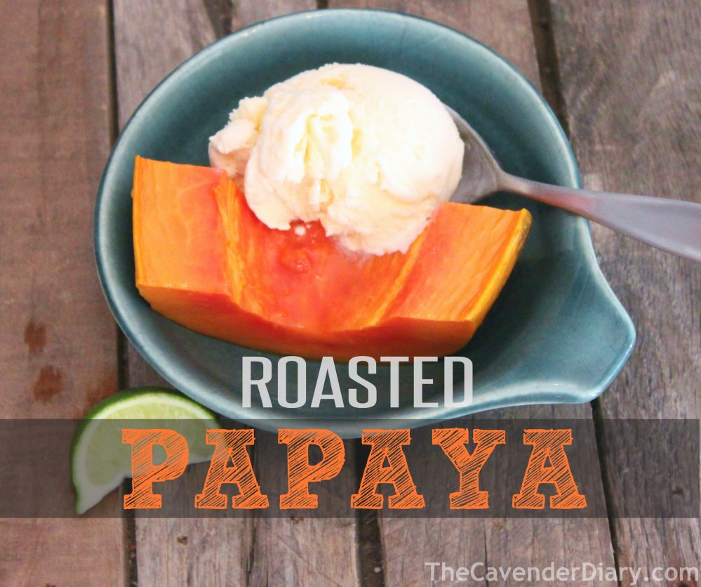 Roasted Papaya from the Cavender Diary Boys